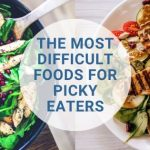 The most difficult foods for picky eaters